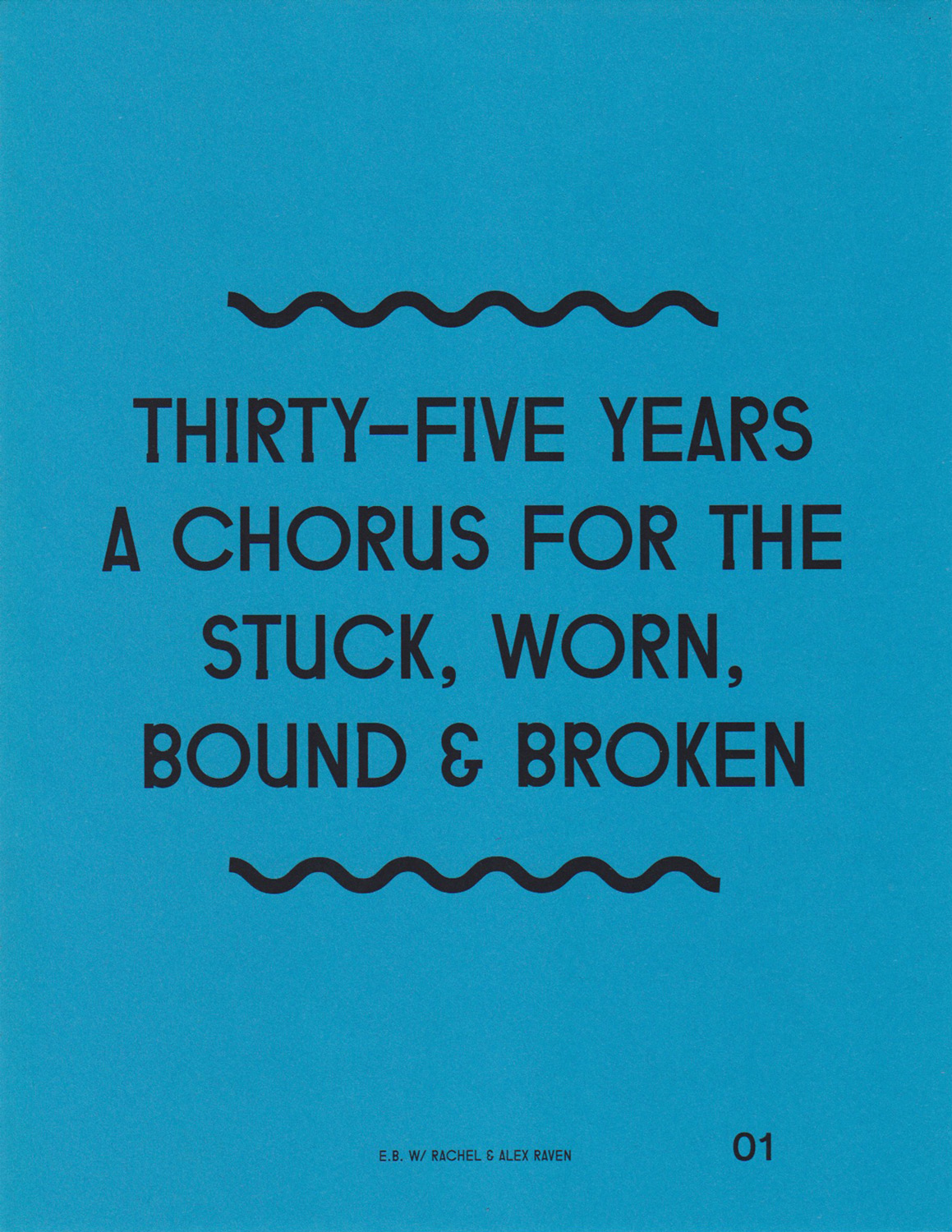 Thirty-five years a chorus for the stuck, worn, bound, & broken, 2012 & 2014